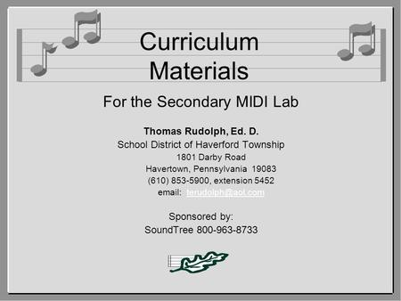 Curriculum Materials For the Secondary MIDI Lab Thomas Rudolph, Ed. D. School District of Haverford Township 1801 Darby Road Havertown, Pennsylvania 19083.