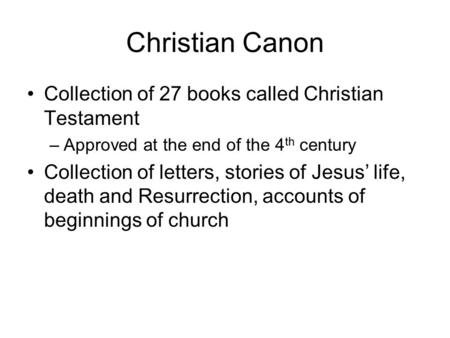 Christian Canon Collection of 27 books called Christian Testament –Approved at the end of the 4 th century Collection of letters, stories of Jesus' life,