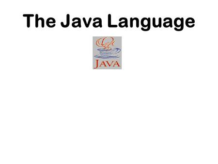 The Java Language. Topics of this Course  Introduction to Java  The Java Language  Object Oriented Programming in Java  Exceptions Handling  Threads.