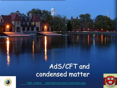 AdS/CFT and condensed matter Talk online: sachdev.physics.harvard.edu Talk online: sachdev.physics.harvard.edu.