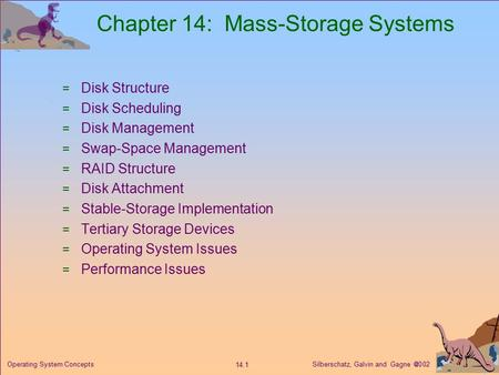 Silberschatz, Galvin and Gagne  2002 14.1 Operating System Concepts Chapter 14: Mass-Storage Systems  Disk Structure  Disk Scheduling  Disk Management.