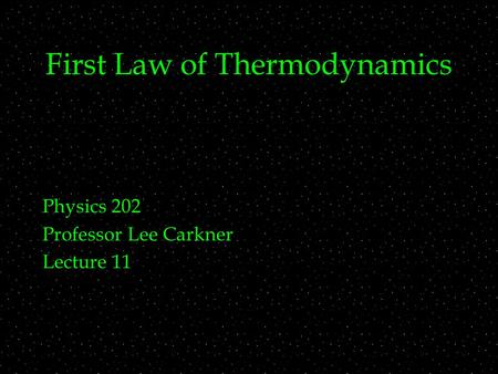 First Law of Thermodynamics Physics 202 Professor Lee Carkner Lecture 11.