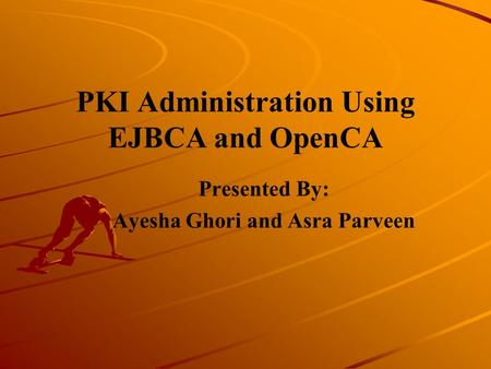 PKI Administration Using EJBCA and OpenCA
