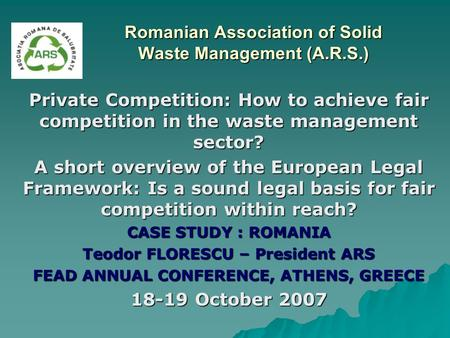 Romanian Association of Solid Waste Management (A.R.S.) Private Competition: How to achieve fair competition in the waste management sector? A short overview.