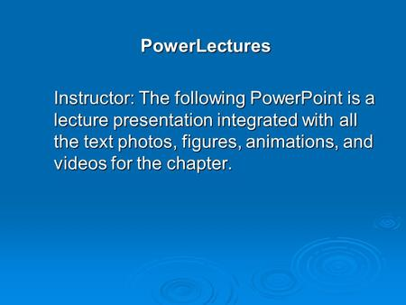 PowerLectures Instructor: The following PowerPoint is a lecture presentation integrated with all the text photos, figures, animations, <strong>and</strong> videos <strong>for</strong> the.