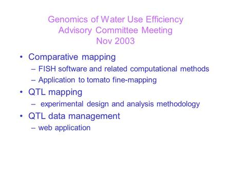 Genomics of Water Use Efficiency Advisory Committee Meeting Nov 2003 Comparative mapping –FISH software and related computational methods –Application.