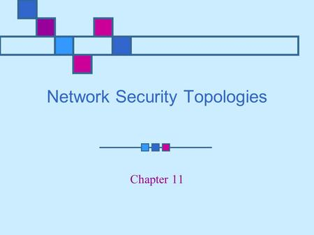 Network Security Topologies Chapter 11. Learning Objectives Explain network perimeter's importance to an organization's security policies Identify place.