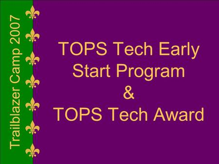 Trailblazer Camp 2007 TOPS Tech Early Start Program & TOPS Tech Award.
