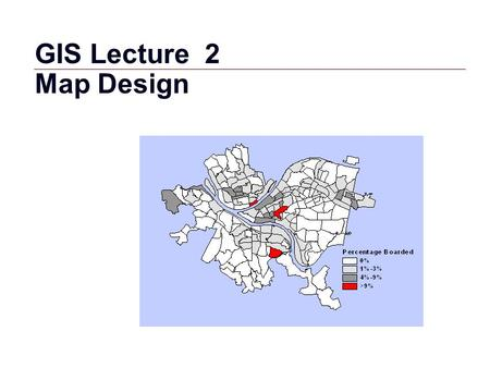 GIS Lecture 2 Map Design.