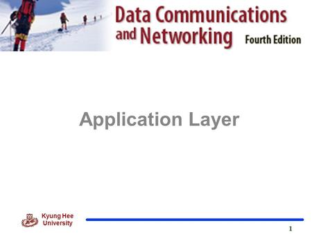 Kyung Hee University 1 1 Application Layer. 2 Kyung Hee University Position of Application Layer.