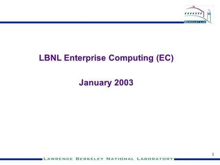 1 LBNL Enterprise Computing (EC) January 2003 LBNL Enterprise Computing.