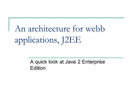 An architecture for webb applications, J2EE