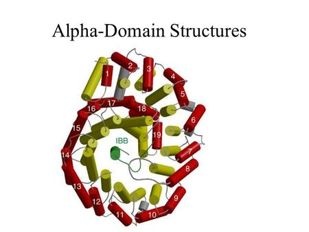Alpha-Domain Structures. Alpha helices are very common in proteins. Could a single alpha helix exist? Single alpha helix does not have a hydrophobic core,