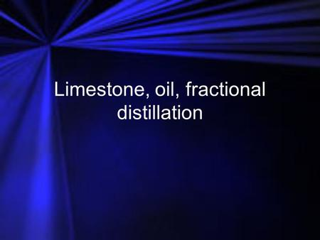 Limestone, oil, fractional distillation. Limestone Limestone is a __________ rock made up of mainly calcium carbonate. It's cheap and easy to obtain.