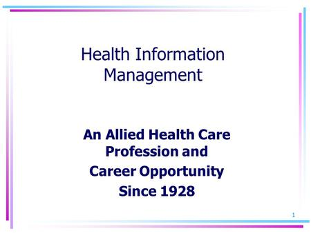 1 Health Information Management An Allied Health Care Profession and Career Opportunity Since 1928.
