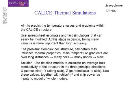 CALICE Thermal Simulations Steve Snow 6/3/06 Aim to predict the temperature values and gradients within the CALICE structure. Use spreadsheet estimates.