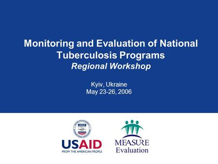 Monitoring and Evaluation of National Tuberculosis Programs Regional Workshop Kyiv, Ukraine May 23-26, 2006.
