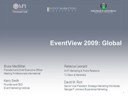1 EventView 2009: Global Bruce MacMillan President and Chief Executive Officer Meeting Professionals International Kerry Smith Founder and CEO Event Marketing.