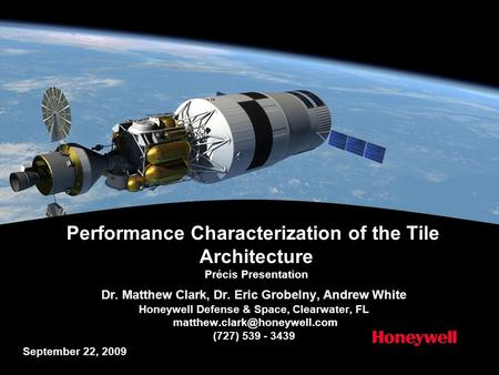 Performance Characterization of the Tile Architecture Précis Presentation Dr. Matthew Clark, Dr. Eric Grobelny, Andrew White Honeywell Defense & Space,