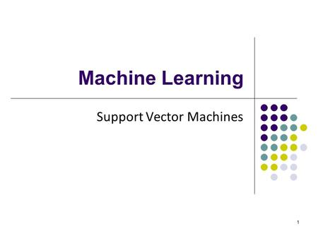 1 Machine Learning Support Vector Machines. 2 Perceptron Revisited: Linear Separators Binary classification can be viewed as the task of separating classes.