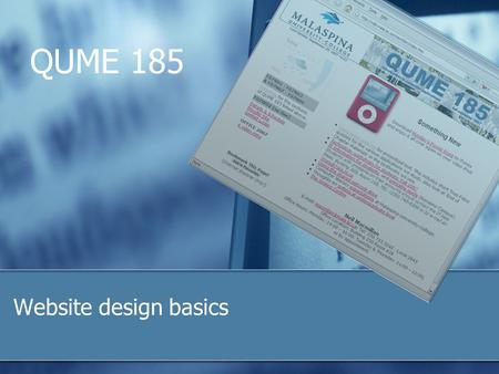 Website design basics QUME 185. 2 Learning objectives Understand the basic elements of a Web page and how it is produced Be aware of different approaches.