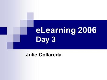 ELearning 2006 Day 3 Julie Collareda. Day three – Web 2.0 & PLE Web 2.0 continued  RSS  Social bookmarking  Photo sharing  Podcasting  Audacity 