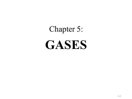 5–15–1 Chapter 5: GASES. 5–25–2 Figure 5.1a: The pressure exerted by the gases in the atmosphere can be demonstrated by boiling water in a large metal.