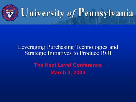 Leveraging Purchasing Technologies and Strategic Initiatives to Produce ROI The Next Level Conference March 3, 2003.
