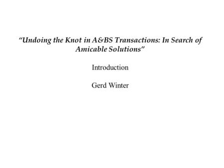 """Undoing the Knot in A&BS Transactions: In Search of Amicable Solutions"" Introduction Gerd Winter."