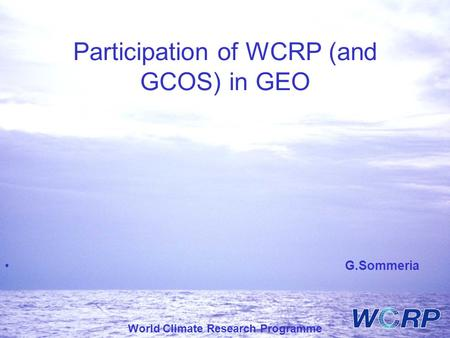 World Climate Research Programme Participation of WCRP (and GCOS) in GEO G.Sommeria.