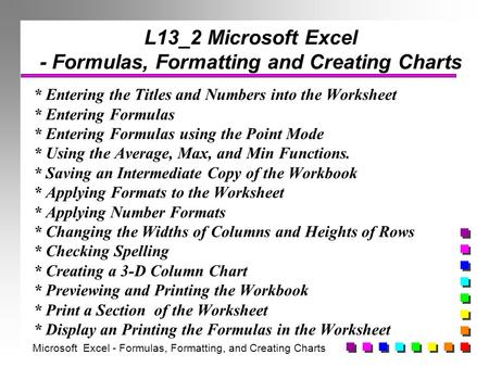 L13_2 Microsoft Excel - Formulas, Formatting and Creating Charts * Entering the Titles and Numbers into the Worksheet * Entering Formulas * Entering Formulas.