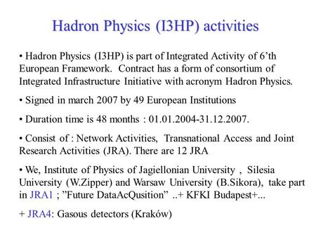 Hadron Physics (I3HP) activities Hadron Physics (I3HP) is part of Integrated Activity of 6'th European Framework. Contract has a form of consortium of.