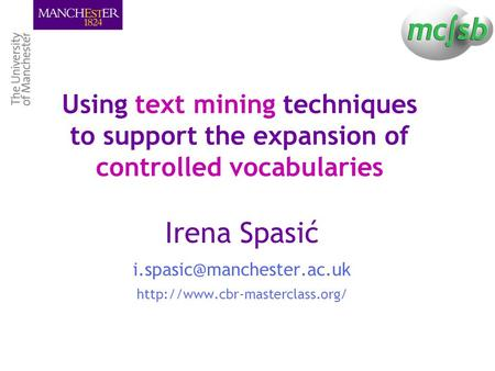 Using text mining techniques to support the expansion of controlled vocabularies Irena Spasić