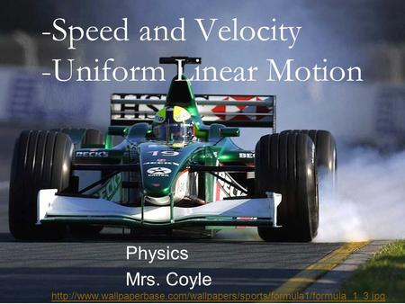-Speed and Velocity -Uniform Linear Motion Physics Mrs. Coyle