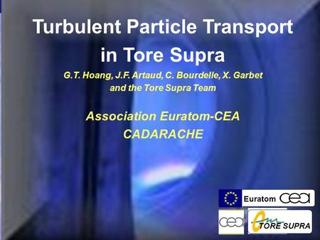 1 G.T. Hoang, 20th IAEA Fusion Energy Conference Euratom Turbulent Particle Transport in Tore Supra G.T. Hoang, J.F. Artaud, C. Bourdelle, X. Garbet and.