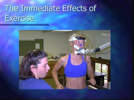The Immediate Effects of Exercise