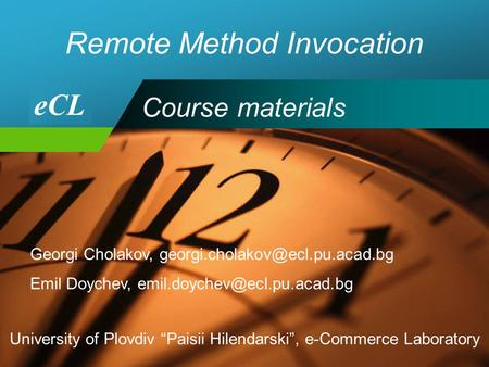 "Company LOGO Remote Method Invocation Georgi Cholakov, Emil Doychev, University of Plovdiv ""Paisii."
