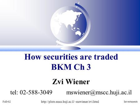 Fall-02  Investments Zvi Wiener tel: 02-588-3049 How securities are traded BKM.