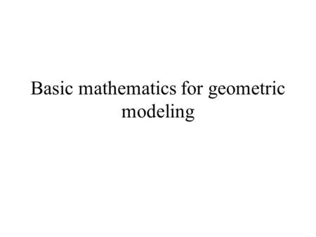 Basic mathematics for geometric modeling. Coordinate Reference Frames Cartesian Coordinate (2D) Polar coordinate x y (x, y) r 