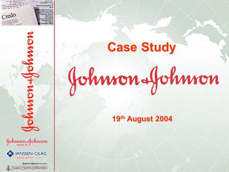 1 Case Study 19 th August 2004. 2 Johnson & Johnson?