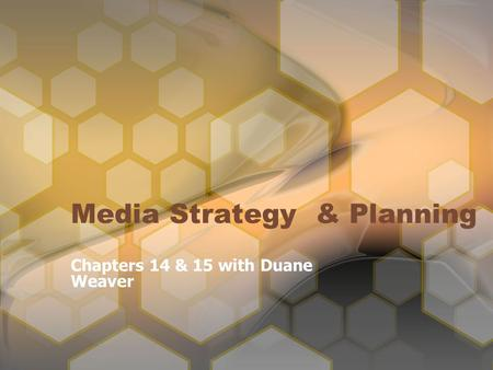 Media Strategy & Planning Chapters 14 & 15 with Duane Weaver.