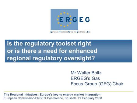 Is the regulatory toolset right or is there a need for enhanced regional regulatory oversight? The Regional Initiatives: Europe's key to energy market.