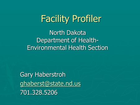 Facility Profiler North Dakota Department of Health- Environmental Health Section Gary Haberstroh 701.328.5206.