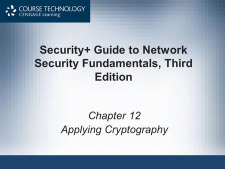 Security+ Guide to Network Security Fundamentals, Third Edition Chapter 12 Applying Cryptography.