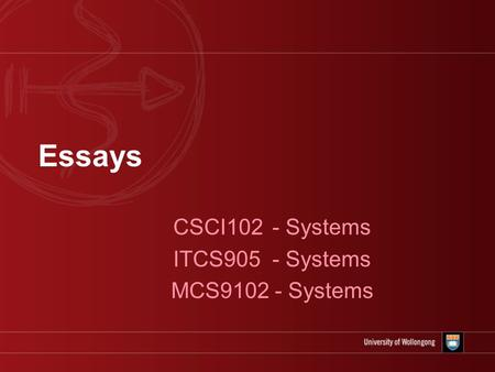 Essays CSCI102 - Systems ITCS905 - Systems MCS9102 - Systems.