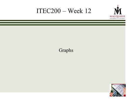 ITEC200 – Week 12 Graphs. www.ics.mq.edu.au/ppdp 2 Chapter Objectives To become familiar with graph terminology and the different types of graphs To study.