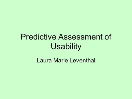 Predictive Assessment of Usability Laura Marie Leventhal.