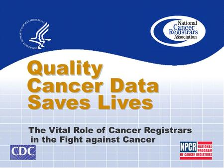 Quality Cancer Data The Vital Role of Cancer Registrars in the Fight against Cancer Saves Lives.