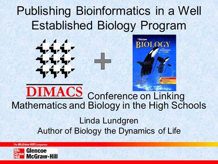 Publishing Bioinformatics in a Well Established Biology Program Conference on Linking Mathematics and Biology in the High Schools Linda Lundgren Author.