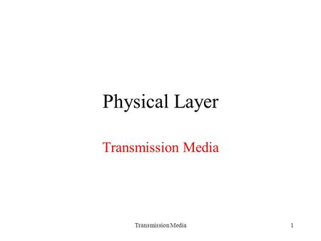 Transmission Media1 Physical Layer Transmission Media.